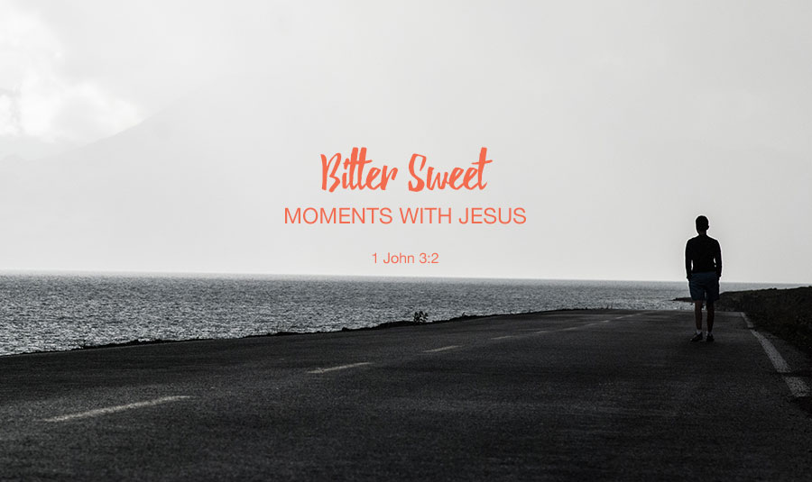 Bitter Sweet Moments With Jesus