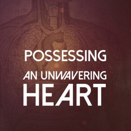 Possessing an Unwavering Heart March 20 2016